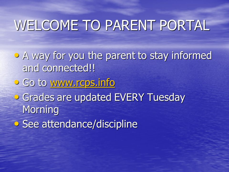 WELCOME TO PARENT PORTAL A way for you the parent to stay informed and connected!! A way for you the parent to stay informed and connected!! Go to www
