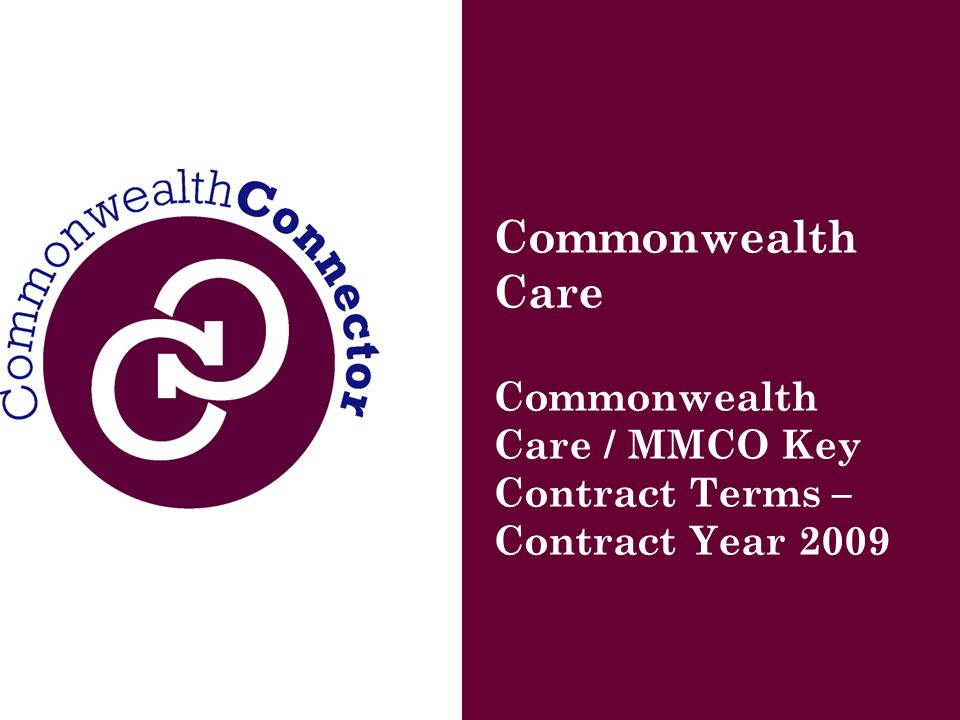 Commonwealth Care Commonwealth Care / MMCO Key Contract Terms – Contract Year 2009
