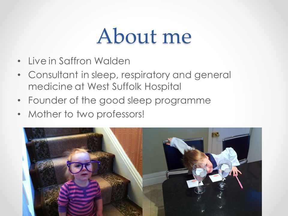 About me Live in Saffron Walden Consultant in sleep, respiratory and general medicine at West Suffolk Hospital Founder of the good sleep programme Mot