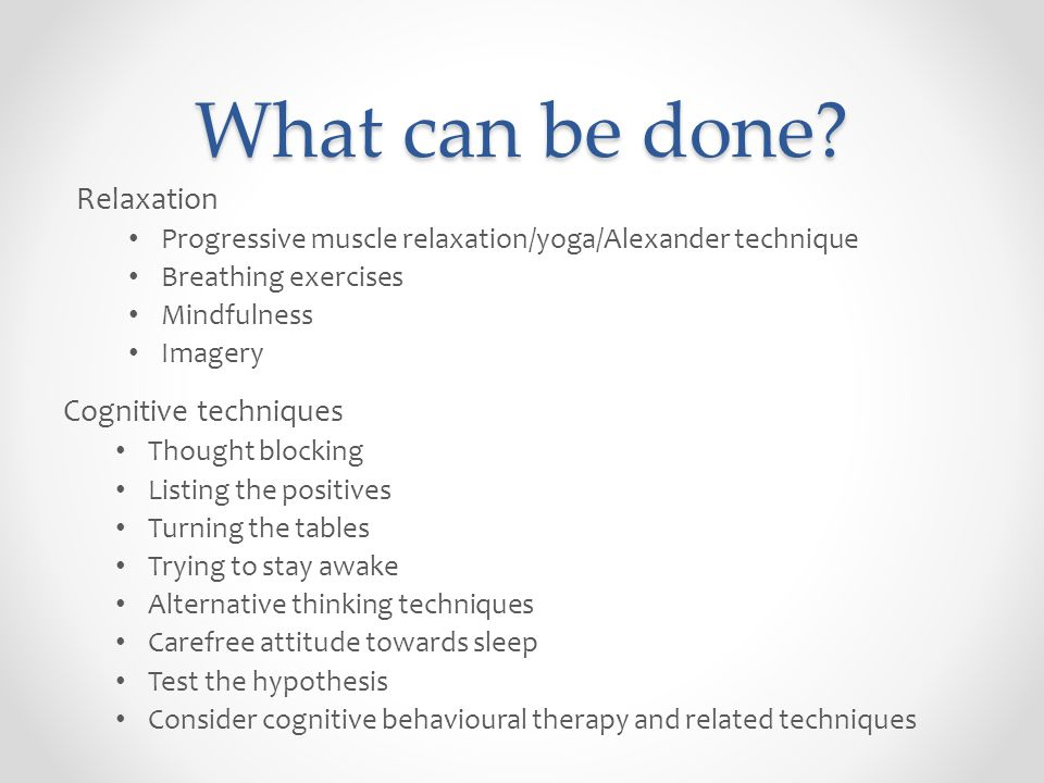 What can be done? Relaxation Progressive muscle relaxation/yoga/Alexander technique Breathing exercises Mindfulness Imagery Cognitive techniques Thoug