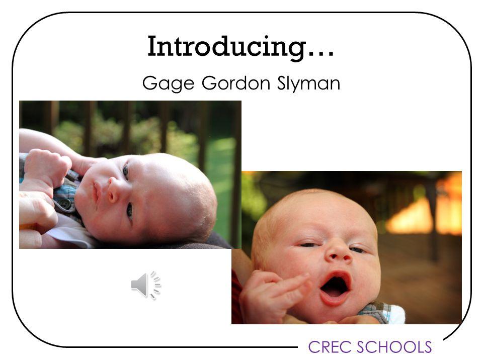 CREC SCHOOLS Introducing… Gage Gordon Slyman