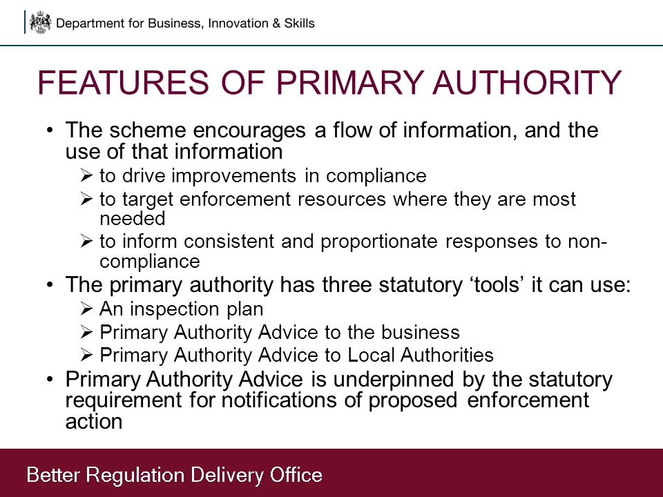 FEATURES OF PRIMARY AUTHORITY The scheme encourages a flow of information, and the use of that information  to drive improvements in compliance  to