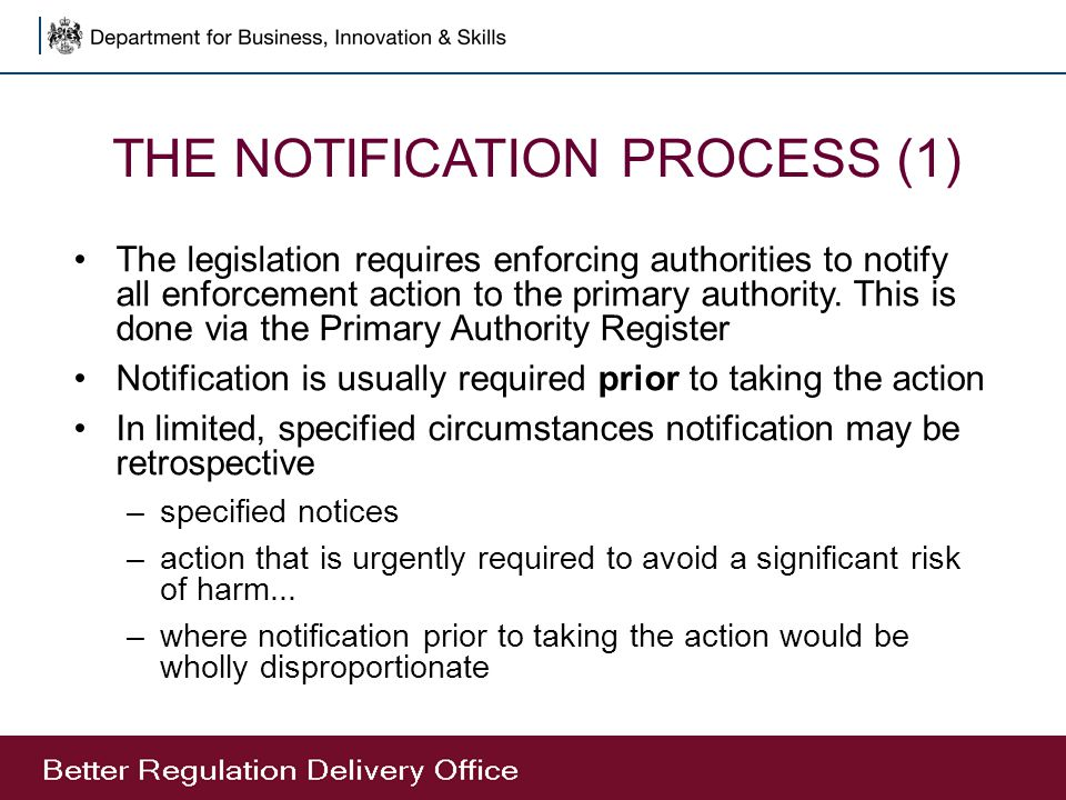 THE NOTIFICATION PROCESS (1) The legislation requires enforcing authorities to notify all enforcement action to the primary authority. This is done vi