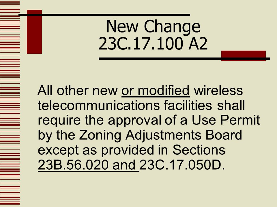 New Change 23C.17.100 A2 All other new or modified wireless telecommunications facilities shall require the approval of a Use Permit by the Zoning Adj