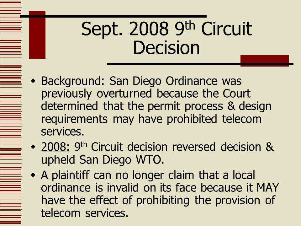 Sept. 2008 9 th Circuit Decision  Background: San Diego Ordinance was previously overturned because the Court determined that the permit process & de