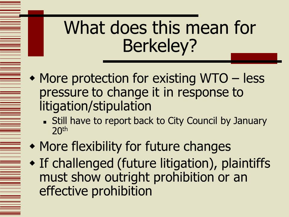 What does this mean for Berkeley?  More protection for existing WTO – less pressure to change it in response to litigation/stipulation Still have to