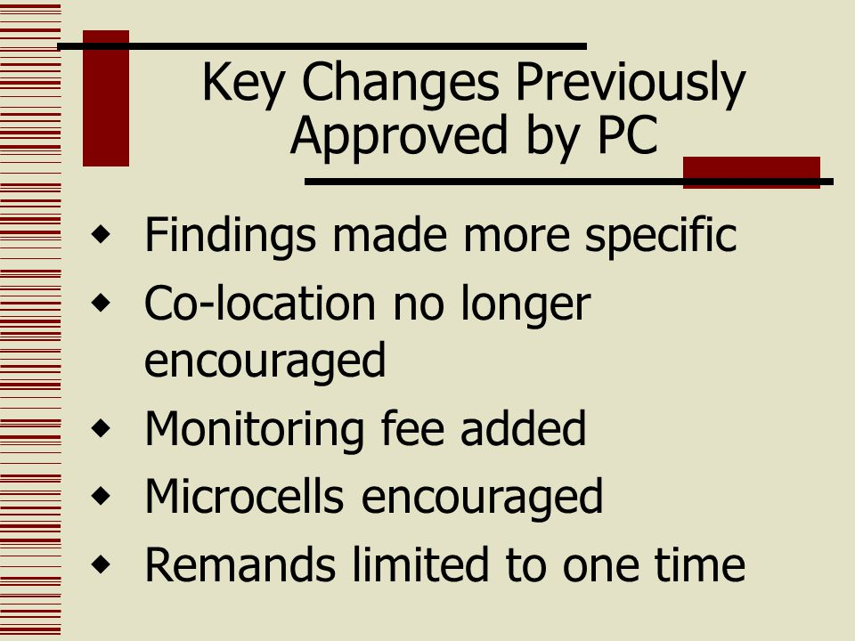 Key Changes Previously Approved by PC  Findings made more specific  Co-location no longer encouraged  Monitoring fee added  Microcells encouraged