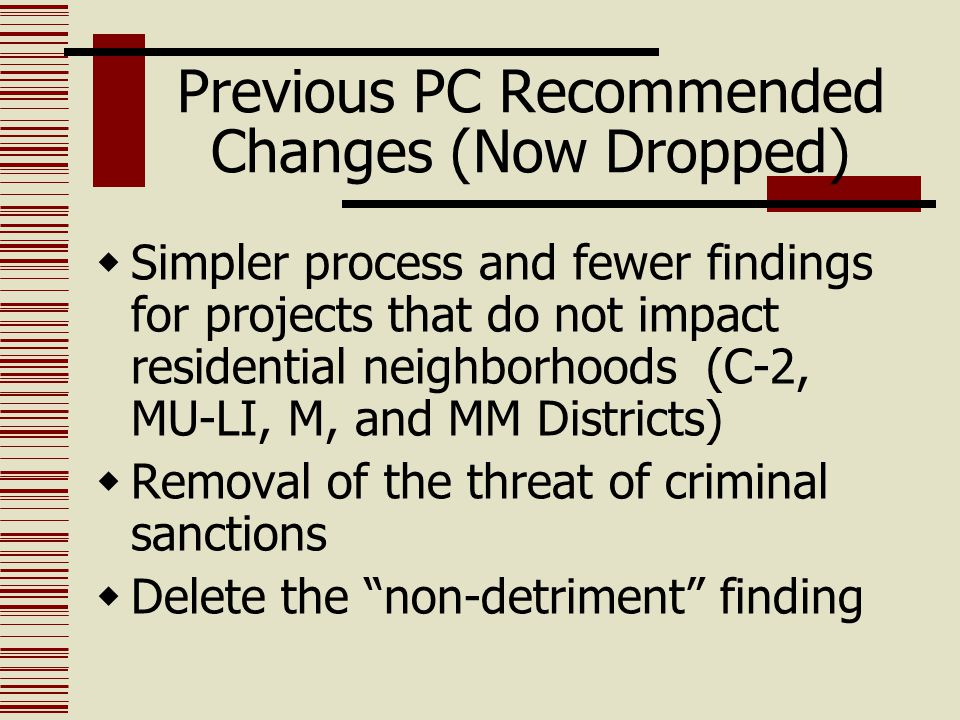 Previous PC Recommended Changes (Now Dropped)  Simpler process and fewer findings for projects that do not impact residential neighborhoods (C-2, MU-