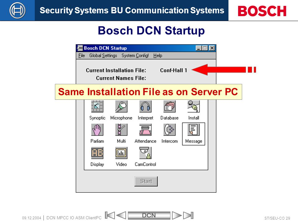 Security Systems BU Communication SystemsDCN ST/SEU-CO 29 DCN MPCC IO ASM ClientPC 09.12.2004 Bosch DCN Startup Same Installation File as on Server PC