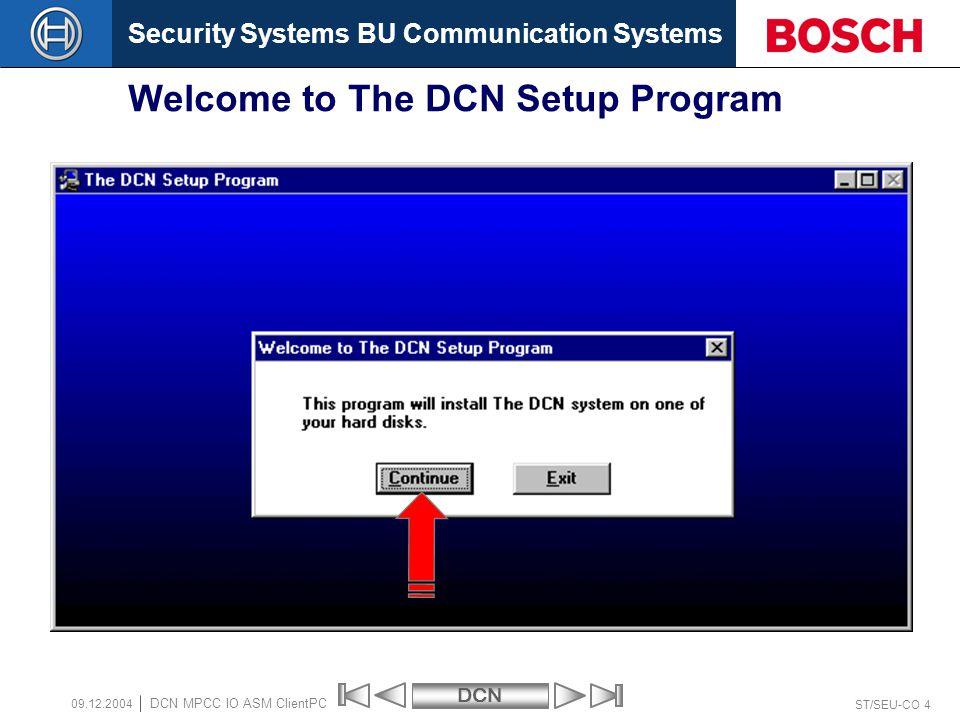 Security Systems BU Communication SystemsDCN ST/SEU-CO 4 DCN MPCC IO ASM ClientPC 09.12.2004 Welcome to The DCN Setup Program