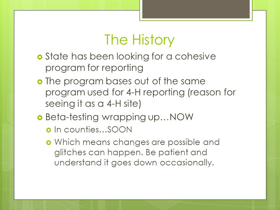 The History  State has been looking for a cohesive program for reporting  The program bases out of the same program used for 4-H reporting (reason f