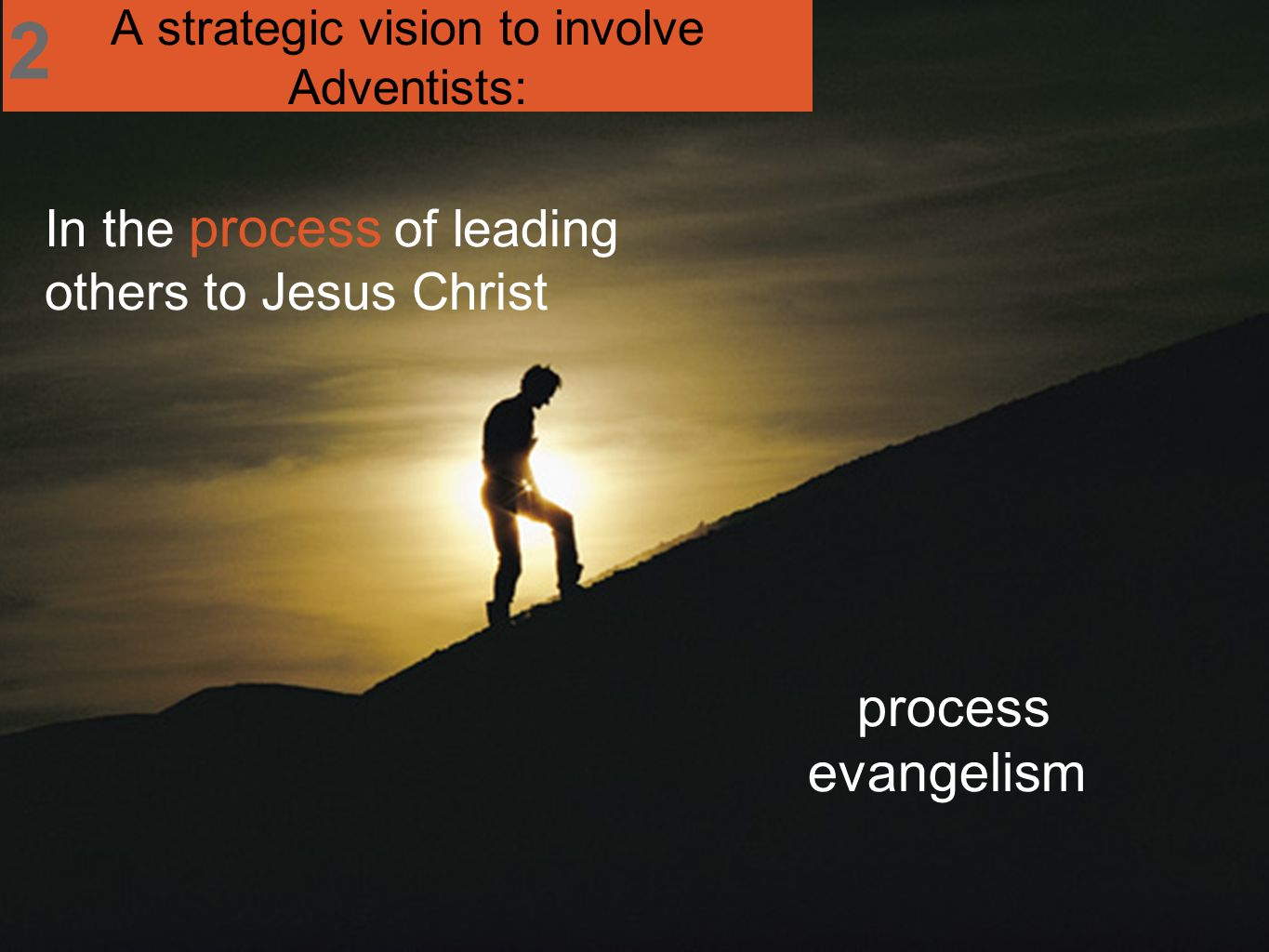 process evangelism In the process of leading others to Jesus Christ A strategic vision to involve Adventists: 2