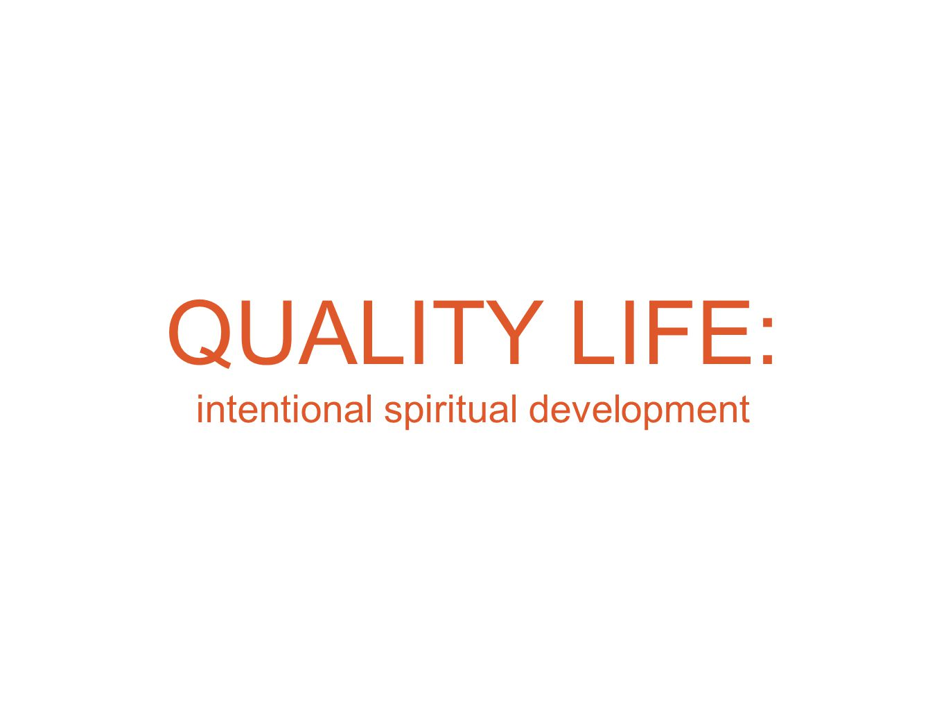 QUALITY LIFE: intentional spiritual development