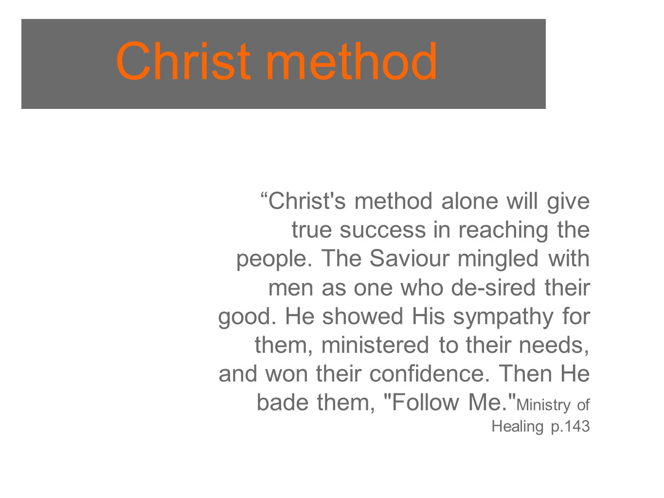 Christ method Christ s method alone will give true success in reaching the people.