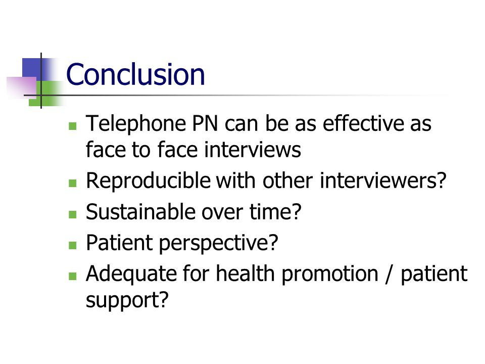 Conclusion Telephone PN can be as effective as face to face interviews Reproducible with other interviewers.