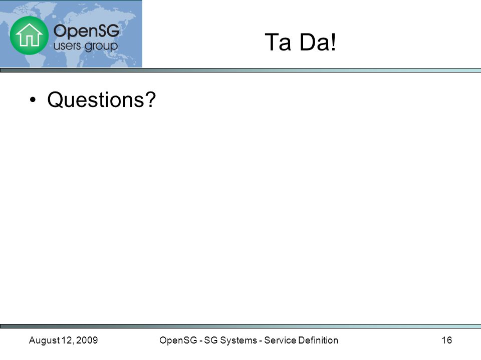 Ta Da! Questions August 12, 2009OpenSG - SG Systems - Service Definition16