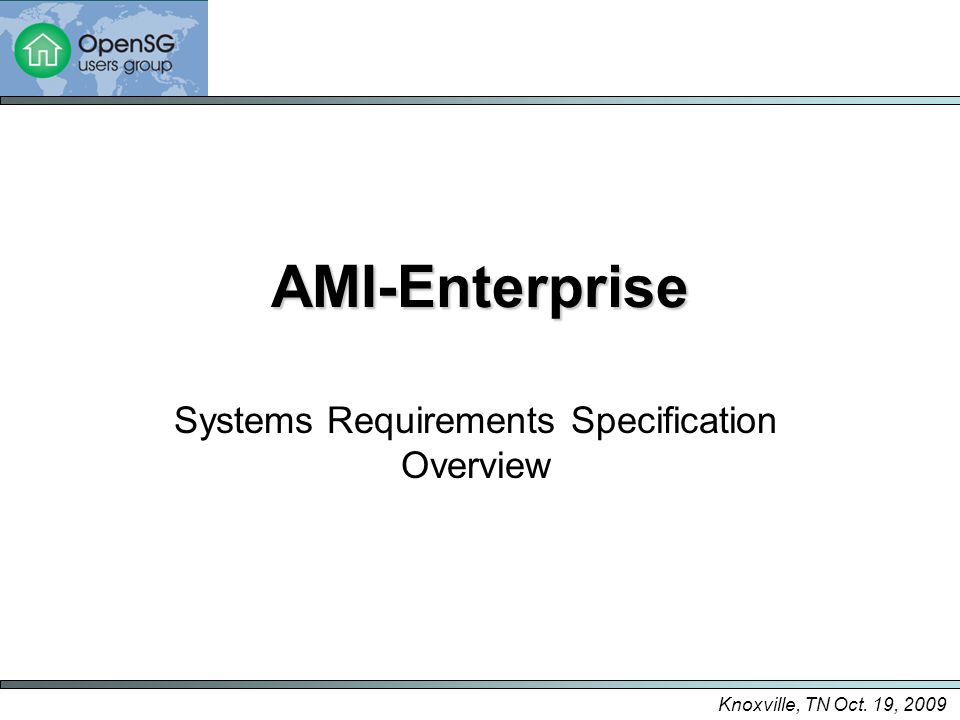 Knoxville, TN Oct. 19, 2009 AMI-Enterprise Systems Requirements Specification Overview