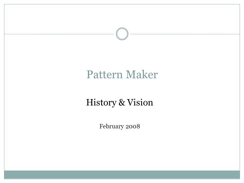 Pattern Maker History & Vision February 2008