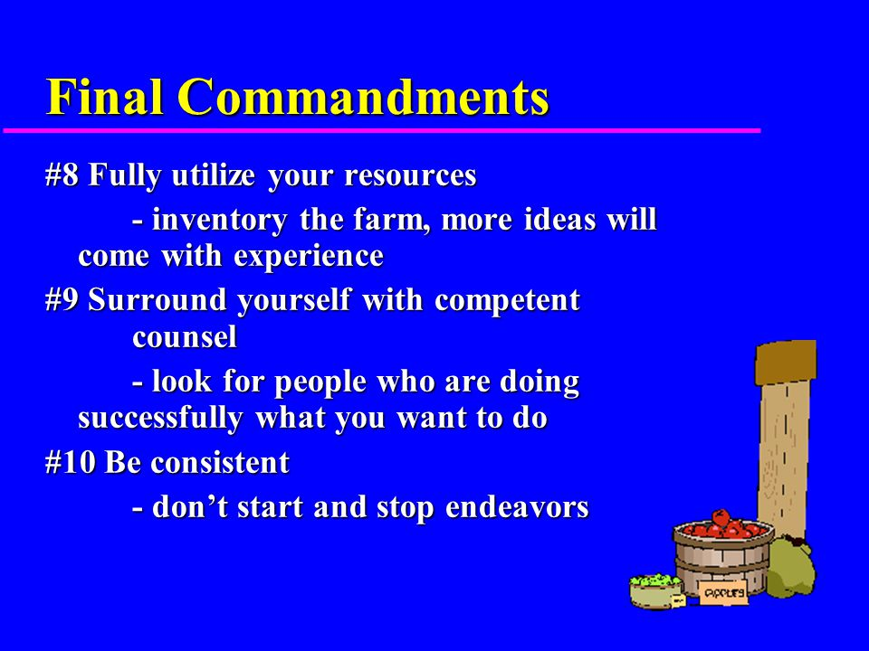 More Commandments #5 Be committed - get up when you fall down #6 Do something - it's in the doing (right or wrong) that is how you learn #7 Write down a plan - boil down your approach to a single goal