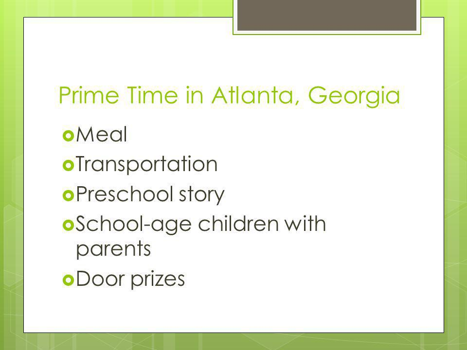 Prime Time in Atlanta, Georgia  Meal  Transportation  Preschool story  School-age children with parents  Door prizes