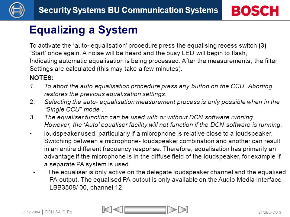 Security Systems BU Communication Systems ST/SEU-CO 3 DCN SA IO Eq 06.12.2004 Equalizing a System To activate the 'auto- equalisation' procedure press