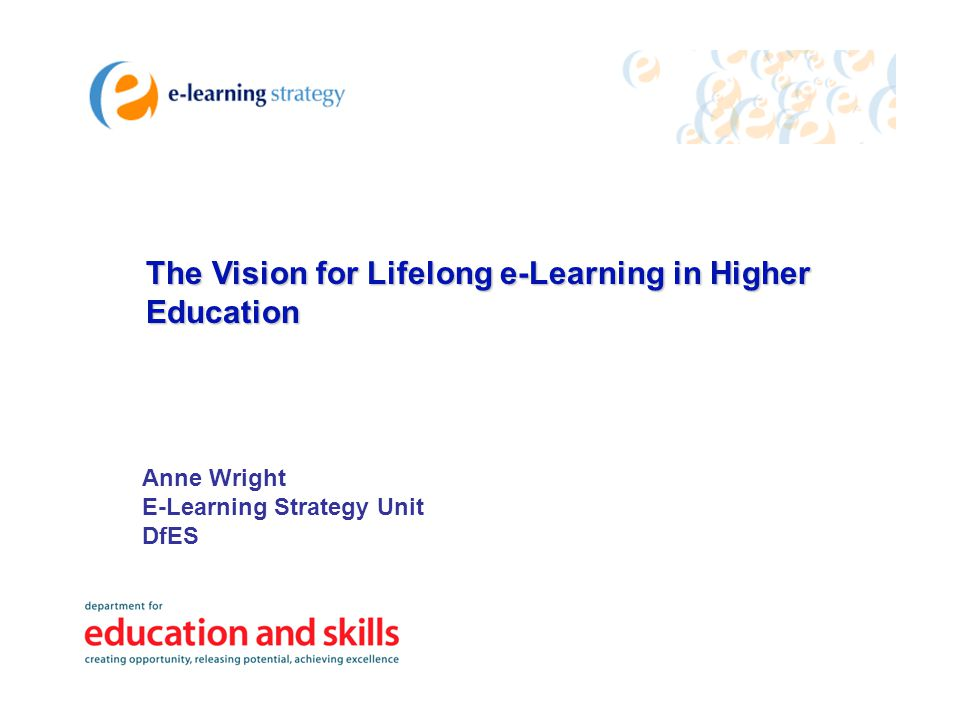 Drivers for lifelong e-learning Access: wider participation including work-based and distance education Choice: collaborative credit-based programmes, personalised pathways and support Flexibility: online and blended delivery, self- paced independent learning Speed: updated knowledge and skills for economic change and lifelong learning Quality: excellence through collaboration Efficiency: economies of scale