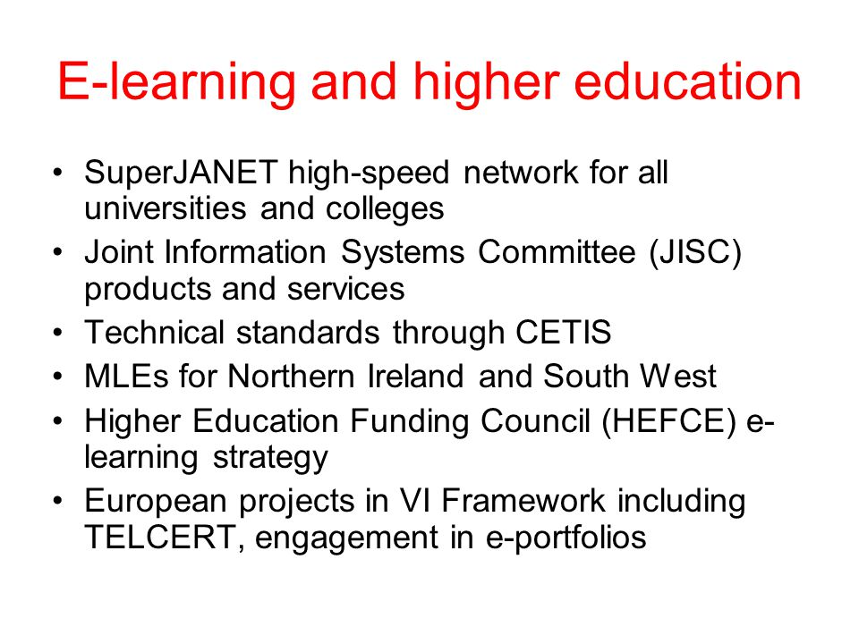 E-learning and higher education SuperJANET high-speed network for all universities and colleges Joint Information Systems Committee (JISC) products an