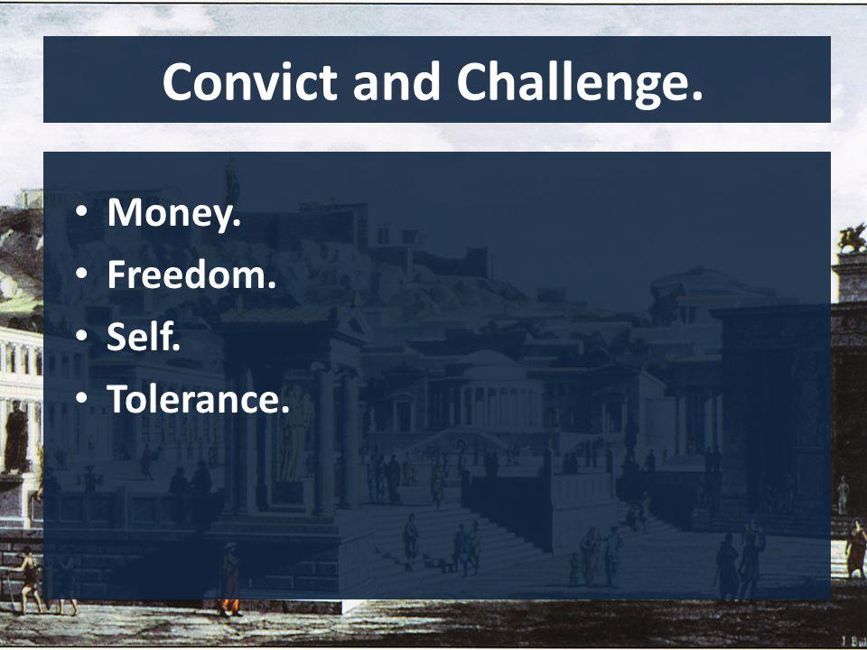 Convict and Challenge. Money. Freedom. Self. Tolerance.