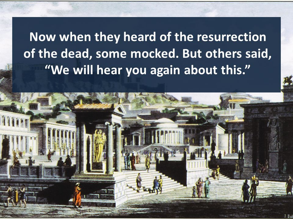 Now when they heard of the resurrection of the dead, some mocked.