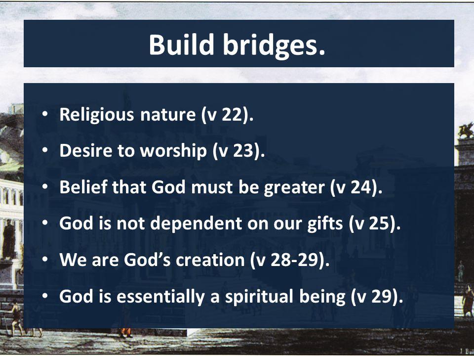 Build bridges. Religious nature (v 22). Desire to worship (v 23).