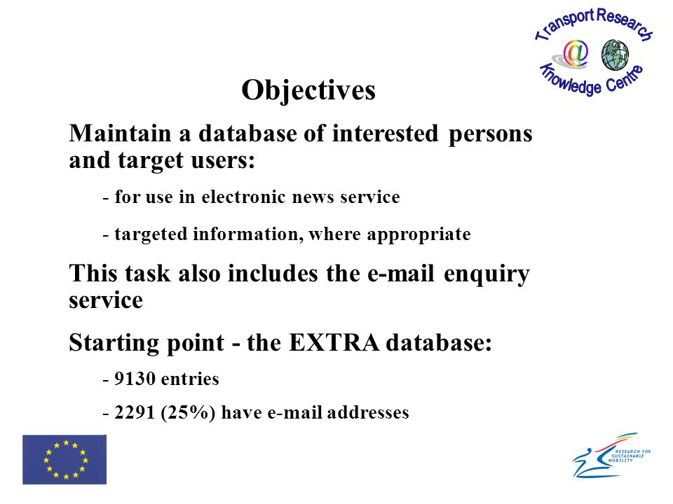 Objectives Maintain a database of interested persons and target users: - for use in electronic news service - targeted information, where appropriate
