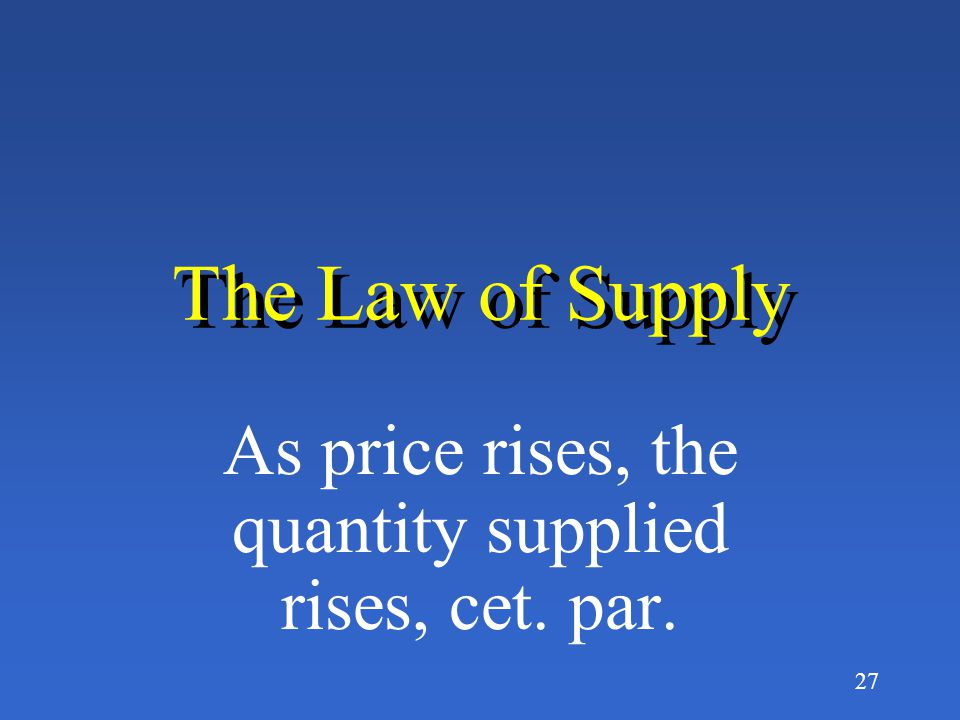 26 The supply side of the market Supply refers to willingness and ability to produce something
