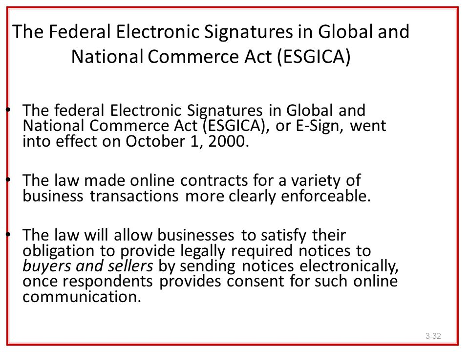 3-32 The Federal Electronic Signatures in Global and National Commerce Act (ESGICA) The federal Electronic Signatures in Global and National Commerce