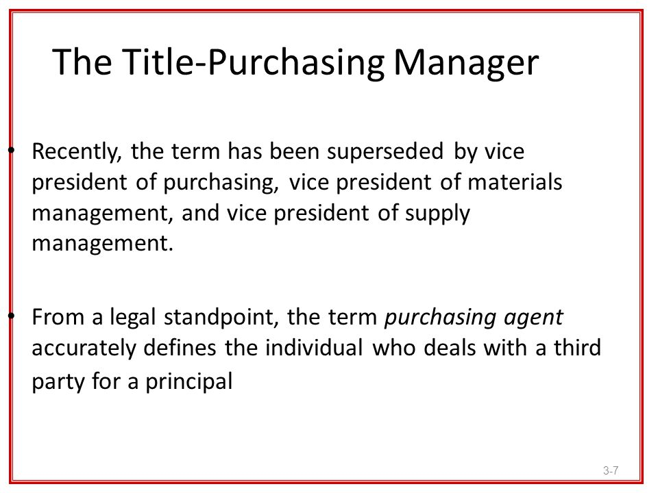 3-7 The Title-Purchasing Manager Recently, the term has been superseded by vice president of purchasing, vice president of materials management, and v