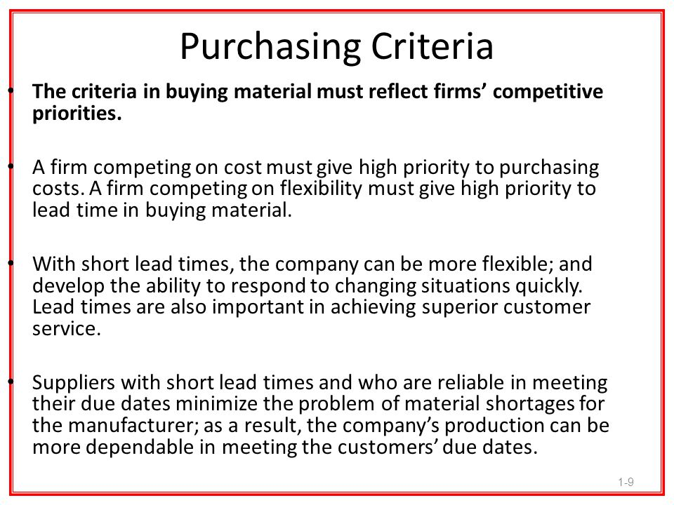 1-10 Purchasing Criteria The criterion on which the buyer's performance is evaluated can influence the effectiveness of purchasing actions and effectiveness in making the firm competitive.