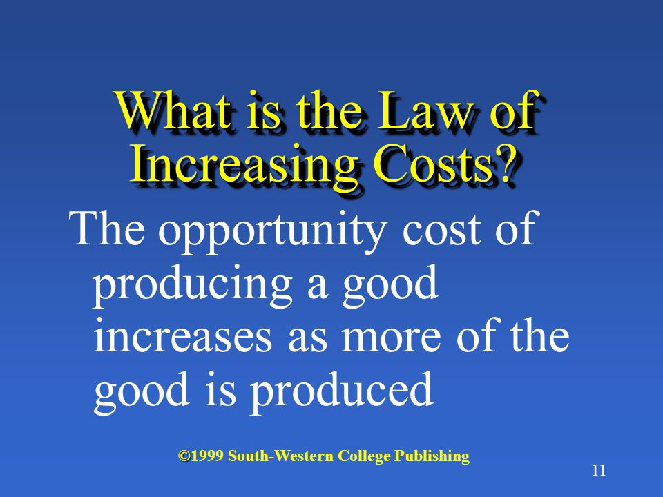 11 What is the Law of Increasing Costs.