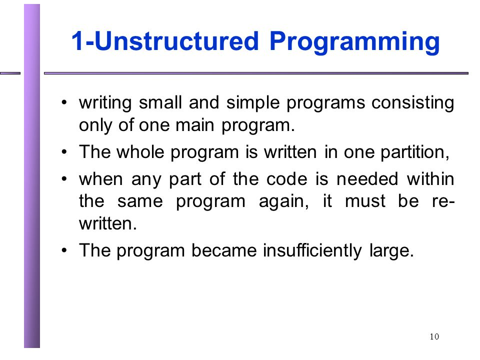 10 1-Unstructured Programming writing small and simple programs consisting only of one main program. The whole program is written in one partition, wh