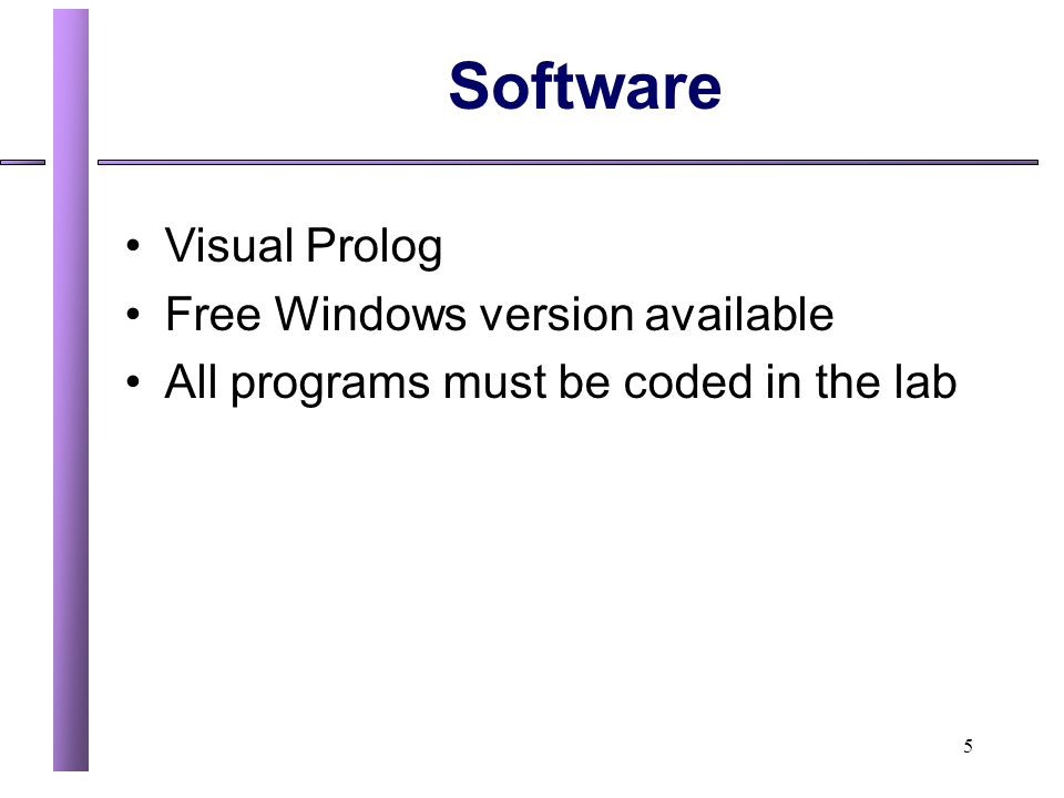 5 Software Visual Prolog Free Windows version available All programs must be coded in the lab