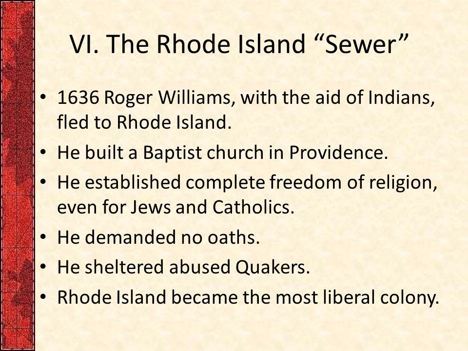 VI.The Rhode Island Sewer 1636 Roger Williams, with the aid of Indians, fled to Rhode Island.
