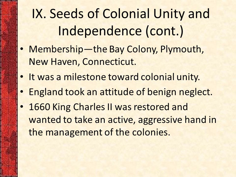 IX. Seeds of Colonial Unity and Independence (cont.) Membership—the Bay Colony, Plymouth, New Haven, Connecticut. It was a milestone toward colonial u