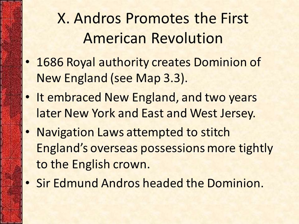 X. Andros Promotes the First American Revolution 1686 Royal authority creates Dominion of New England (see Map 3.3). It embraced New England, and two