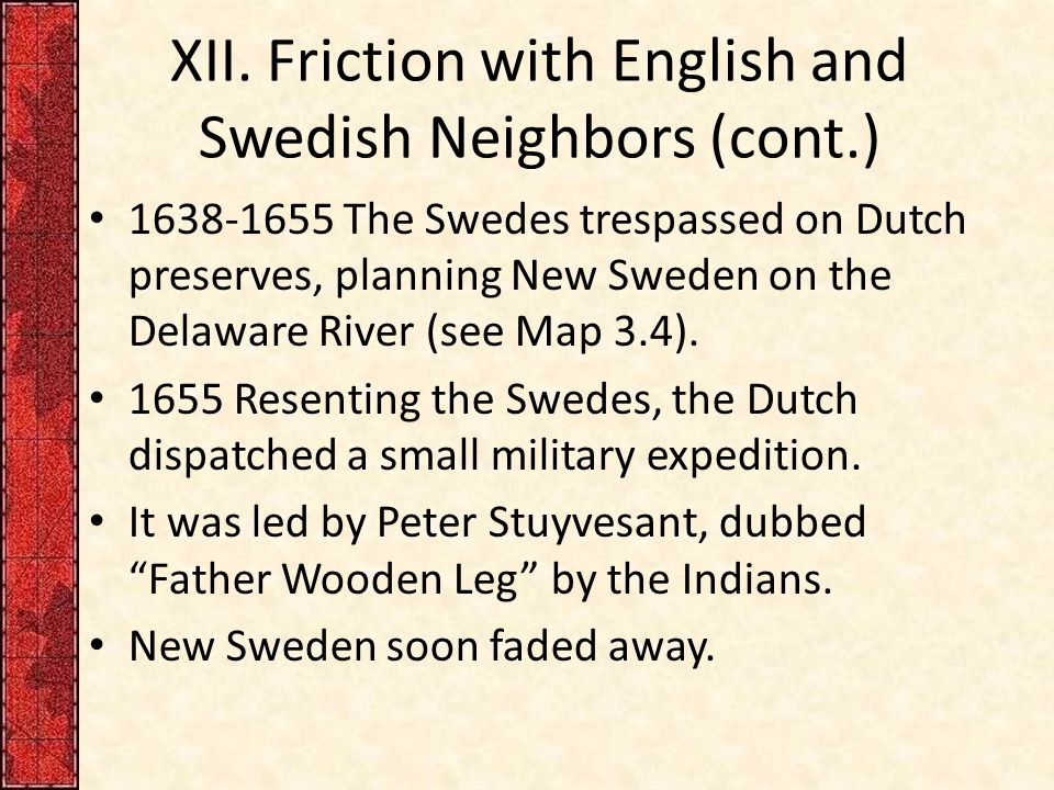 XII. Friction with English and Swedish Neighbors (cont.) 1638-1655 The Swedes trespassed on Dutch preserves, planning New Sweden on the Delaware River