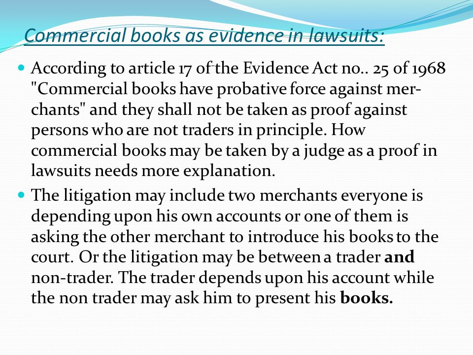 Commercial books as evidence in lawsuits: According to article 17 of - the Evidence Act no.. 25 of 1968
