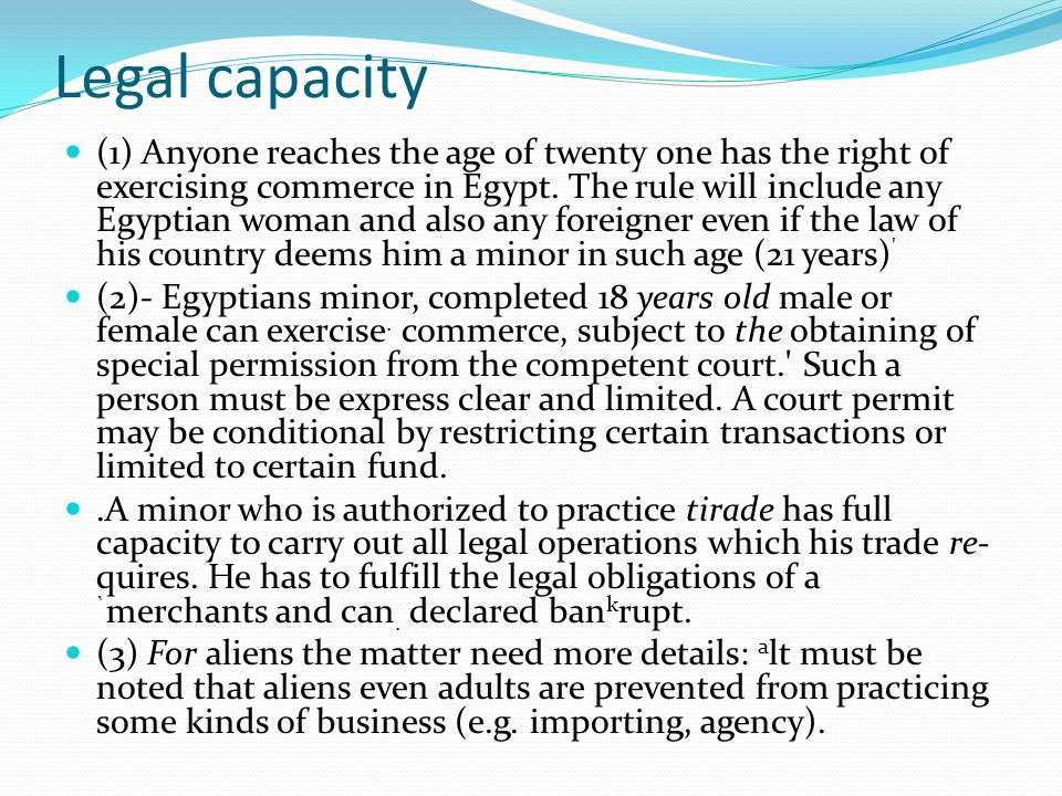 Legal capacity (1) Anyone reaches the age of twenty one has the right of exercising commerce in Egypt.