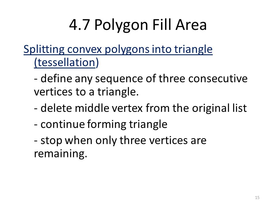 4.7 Polygon Fill Area 15 Splitting convex polygons into triangle (tessellation) - define any sequence of three consecutive vertices to a triangle. - d