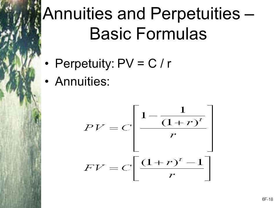 Annuities and Perpetuities – Basic Formulas Perpetuity: PV = C / r Annuities: 6F-18