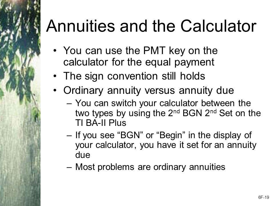 Annuities and the Calculator You can use the PMT key on the calculator for the equal payment The sign convention still holds Ordinary annuity versus a