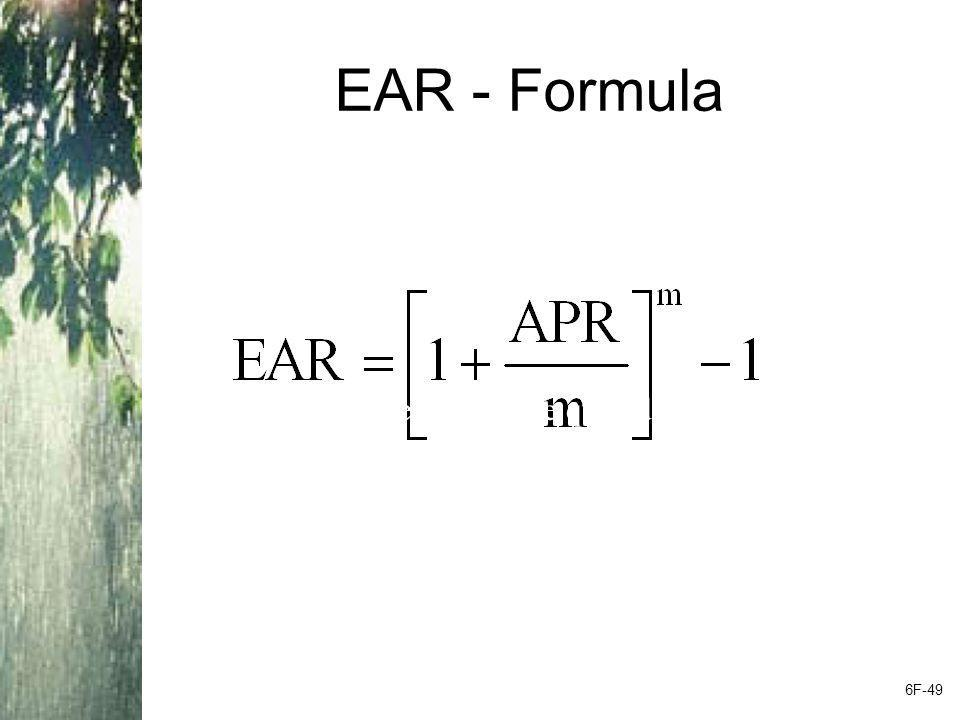 EAR - Formula Remember that the APR is the quoted rate, and m is the number of compounding periods per year 6F-49