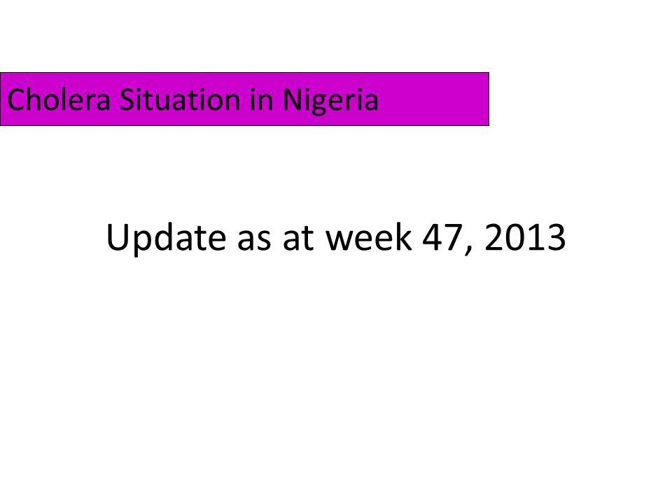 Update as at week 47, 2013 Cholera Situation in Nigeria
