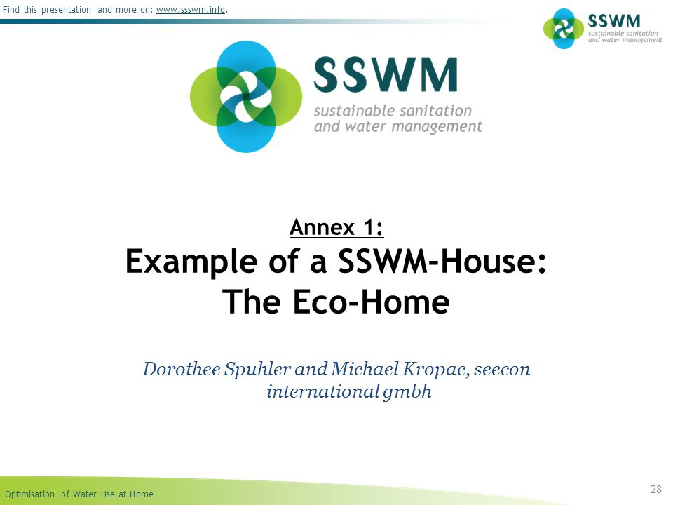 Optimisation of Water Use at Home Find this presentation and more on: www.ssswm.info.www.ssswm.info 28 Annex 1: Example of a SSWM-House: The Eco-Home